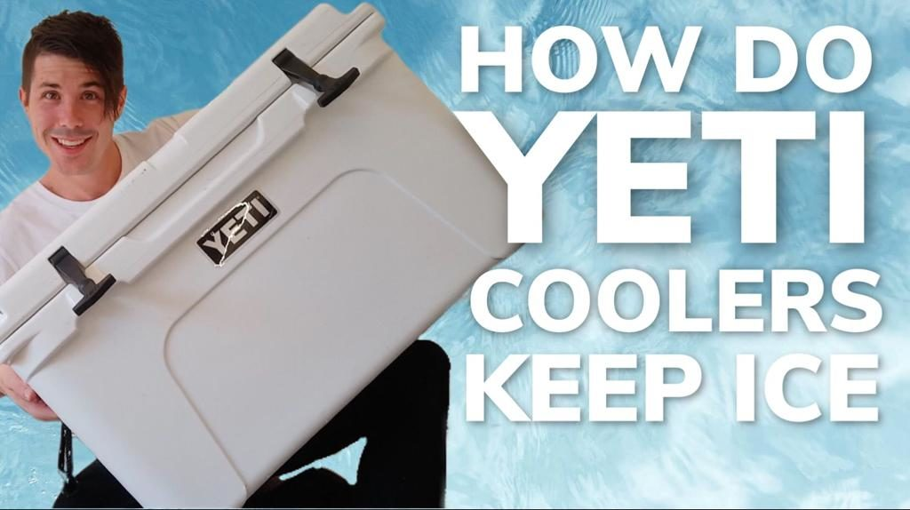 How Do Yeti Coolers Keep Ice For So Long?