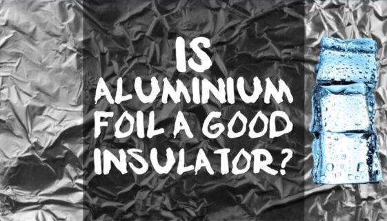 is-aluminium-foil-a-good-insulator