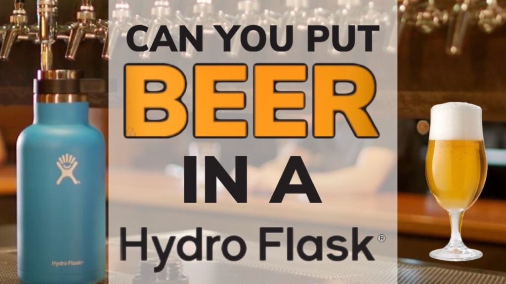 Can You Put Beer in a Hydro Flask?
