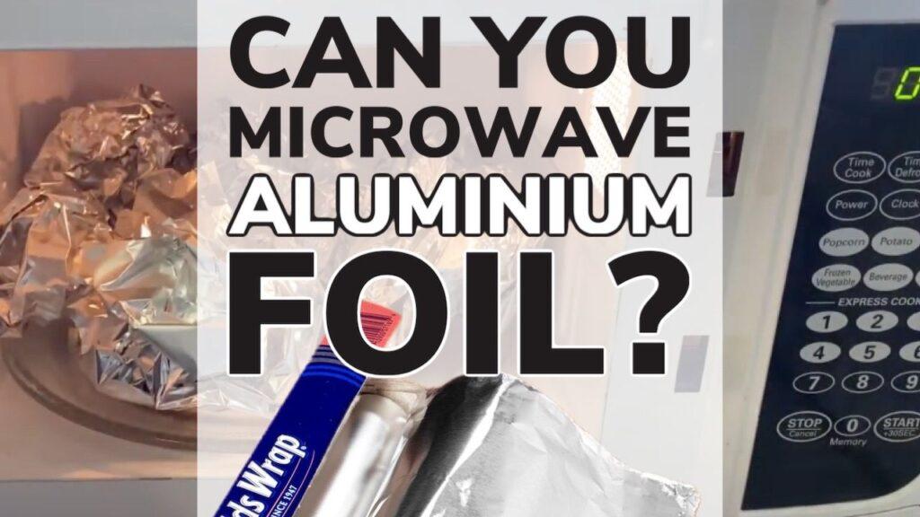 Can You Microwave Aluminium Foil?