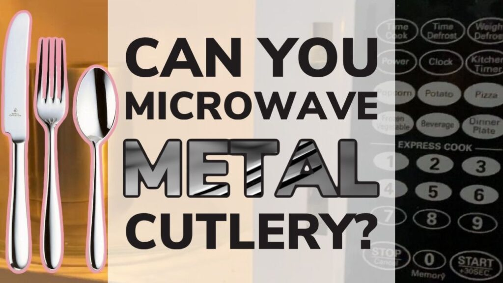Can You Microwave Metal Cutlery? Forks, Knives and Spoons Tested