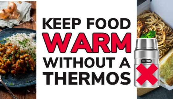 How To Keep Food Warm For Lunch Without a Thermos