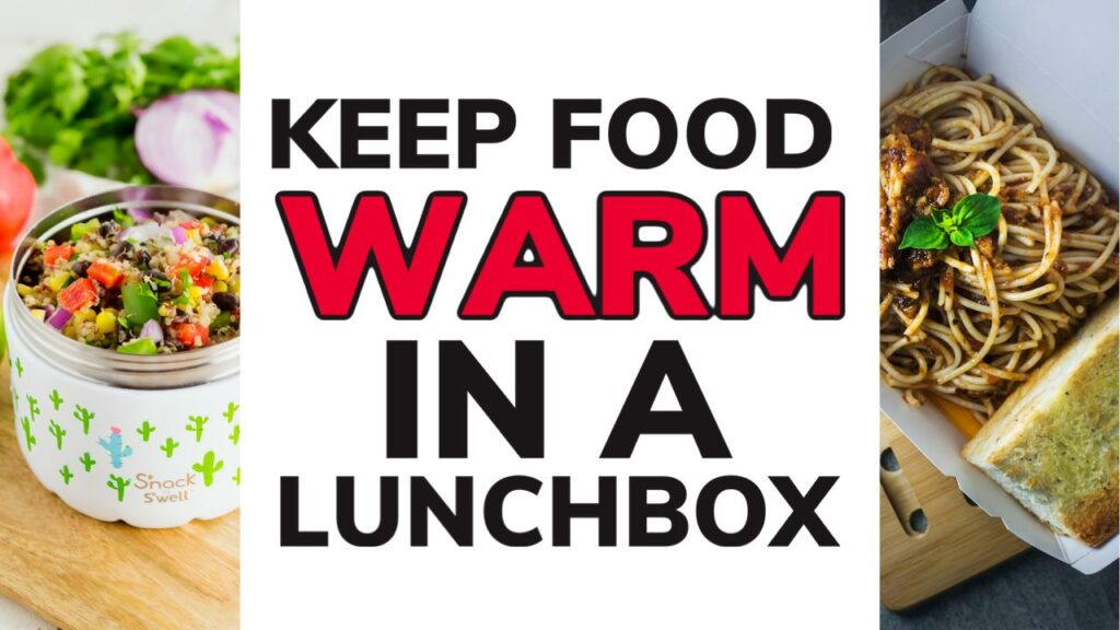 Keep Food Warm In a Lunch Box