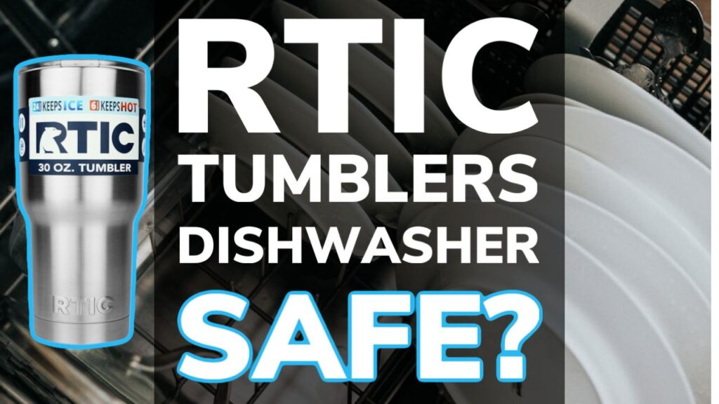 Are RTIC Tumbler Cups Dishwasher Safe?