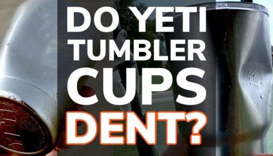 Do Yeti Tumbler Cups Dent Easily?