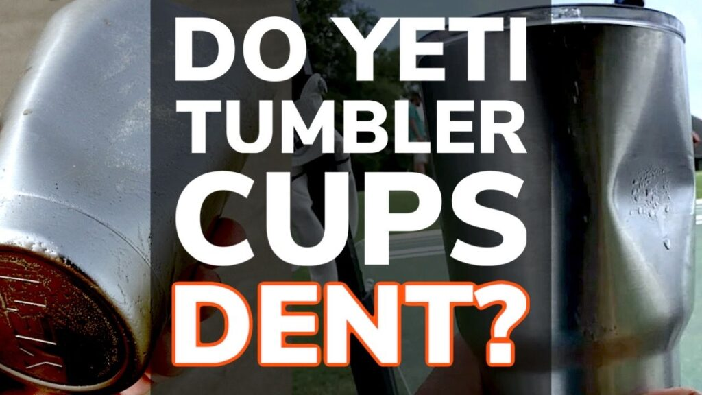Do Yeti Tumbler Cups Dent Easily?