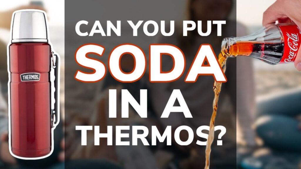 Can You Put Soda in a Thermos?