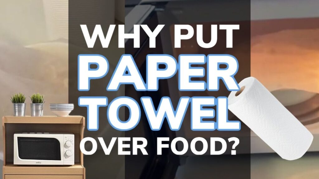Why Put a Paper Towel Over Food In The Microwave?
