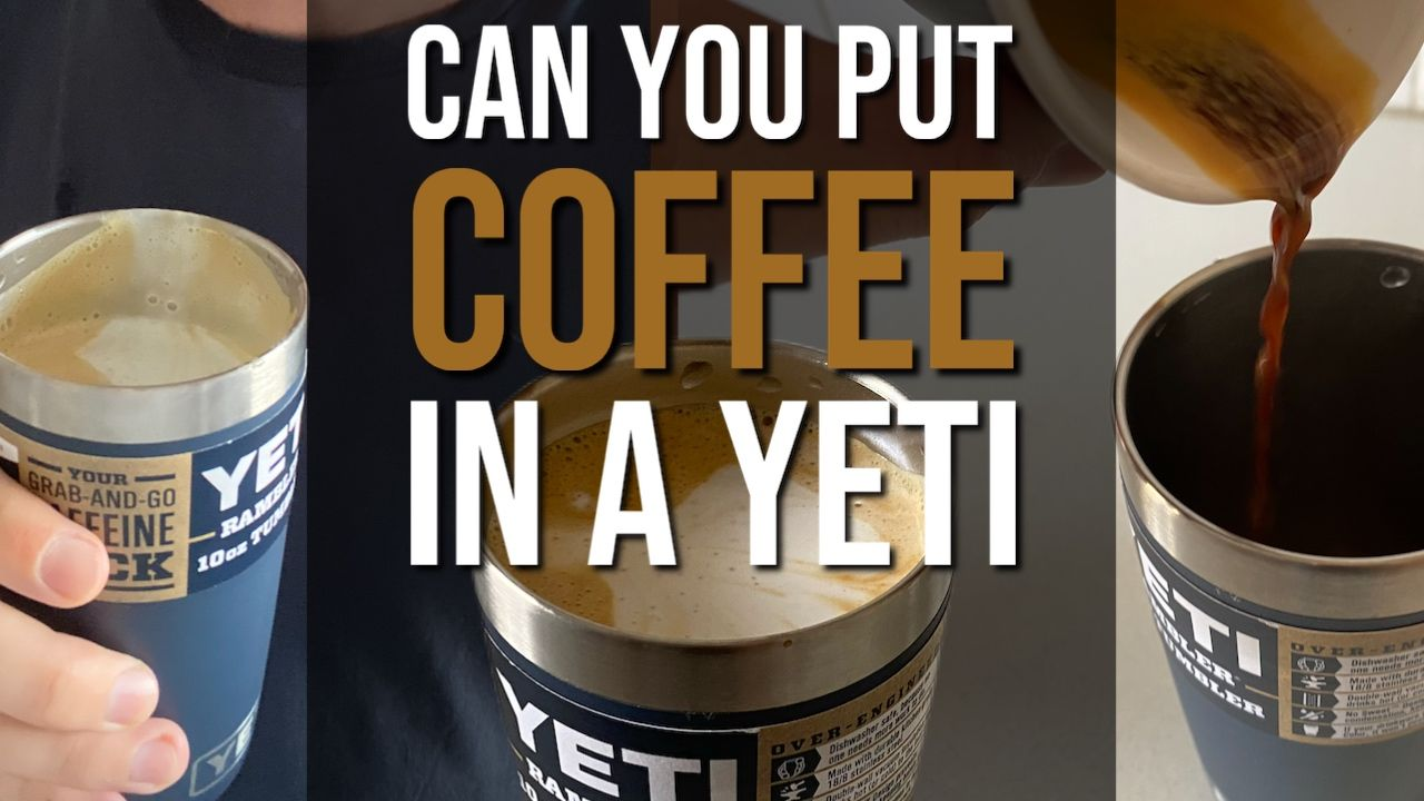 Can You Put Coffee In a Yeti?