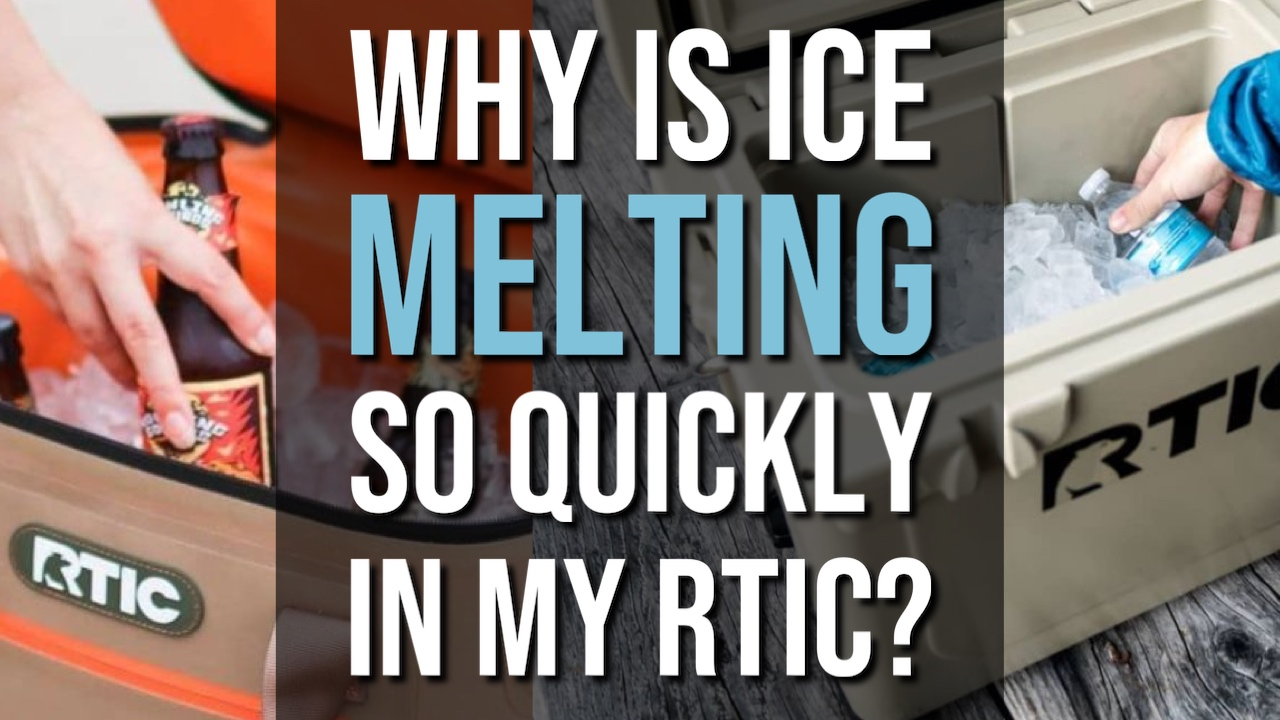 Why Is Ice Melting So Quickly in my RTIC Cooler